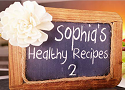 Sophias Healthy Recipes 2